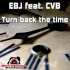 EBJ feat. CVB - Turn Back The Time